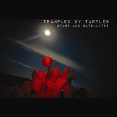 Trampled by Turtles - Stars & Satellites