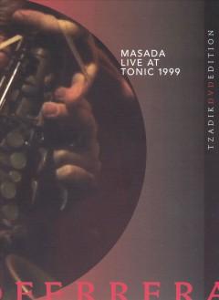Masada/Ferrera - Live At Tonic 1999