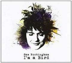Buckingham, Sam - I'm A Bird