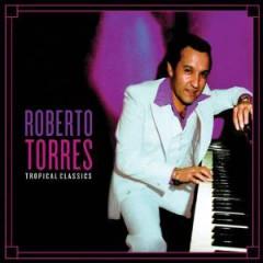 Torres, Roberto - Roberto Torres Tropical