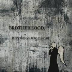 Brotherhood - Turn The Gold To Chrome