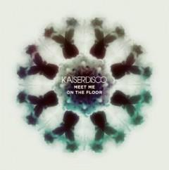 Kaiserdisco - Meet Me On The Floor