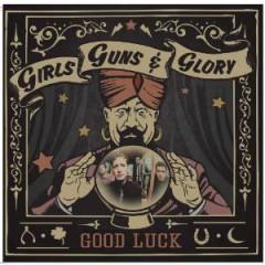 Girls Guns & Glory - Good Luck