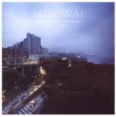 Mogwai - Hardcore Will Never Die,