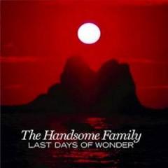 Handsome Family - LAST DAYS OF WONDER