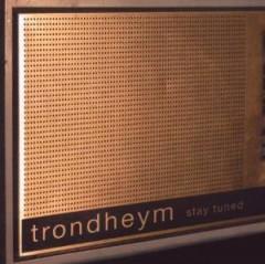 Trondheym - Stay Tuned