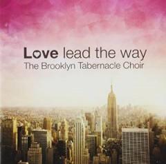 Brooklyn Tabernacle Choir - Love Lead The Way