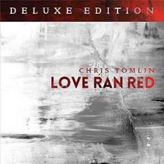 Tomlin, Chris - LOVE RAN RED -DELUXE-
