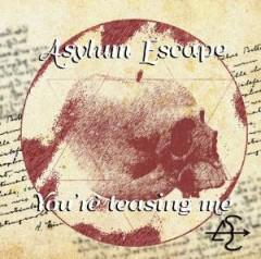 Asylum Escape - You're Teasing Me  Ep