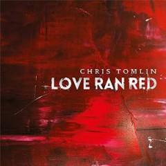 Tomlin, Chris - LOVE RAN RED