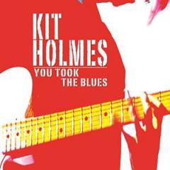 Holmes, Kit - YOU TOOK THE BLUES