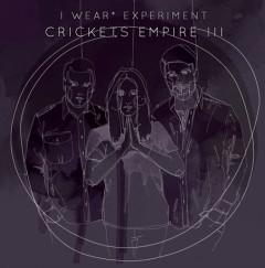 I WEAR* EXPERIMENT - CRICKETS EMPIRE III EP