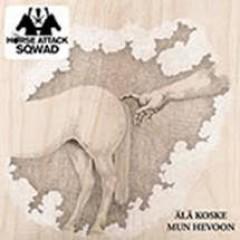 HORSE ATTACK SQWAD - ÄLÄ KOSKE MUN HEVOON