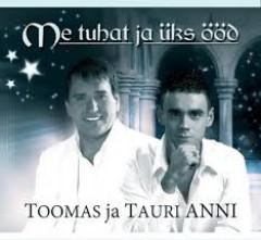 TOOMAS JA TAURI ANNI - ME TUHAT JA  ÜKS ÖÖD 2014