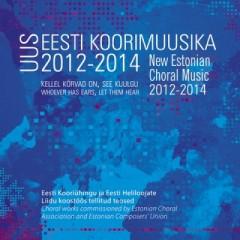 koorid - Kellel kõrvad on, see kuulgu. Uus eesti koorimuusika 2012-2014