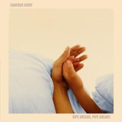 AVERY, CAMERON - RIPE DREAMS, PIPE DREAMS