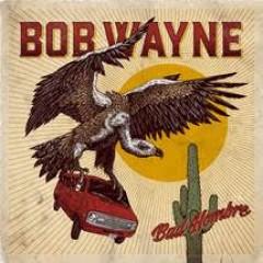 Wayne, Bob - BAD HOMBRE