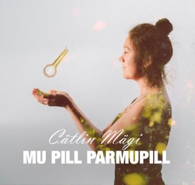 Cätlin Mägi - Mu pill parmupill