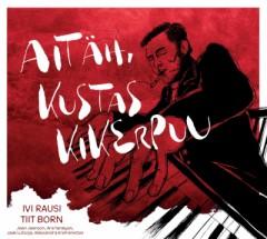 IVI RAUSI & TIIT BORN - AITÄH, KUSTAS KIKERPUU