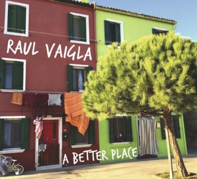 Raul Vaigla - A Better Place