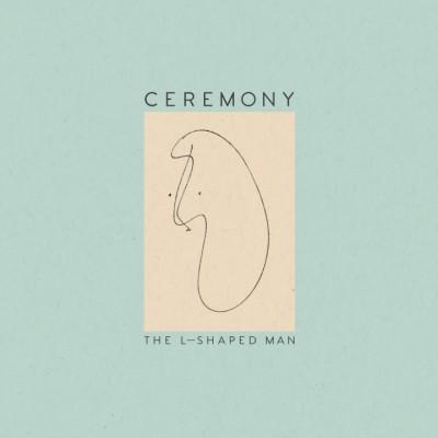Ceremony - L-SHAPED MAN