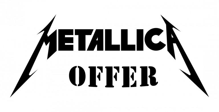 METALLICA OFFER - Valid until May 25